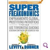 Mejores libros de economía: SuperFreakonomics Enfriamiento global, prostitutas patrióticas y por qué los terroristas suicidas deberían contratar un seguro de vida