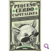 Mejores libros de finanzas: Pequeño cerdo capitalista. Finanzas personales para hippies, yuppies y bohemios